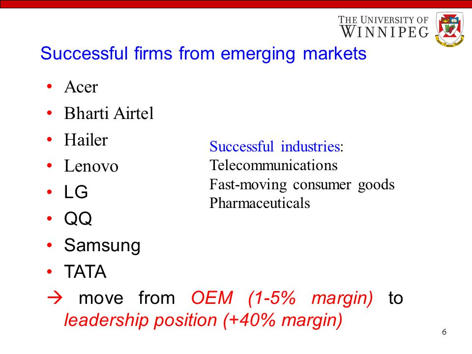 Successful firms from emerging markets Acer Bharti Airtel Hailer Lenovo LG QQ Samsung TATA  move from OEM (1-5% margin) to leadership position (+40%