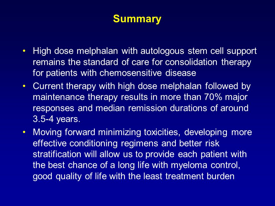 Summary High dose melphalan with autologous stem cell support remains the standard of care for consolidation therapy for patients with chemosensitive