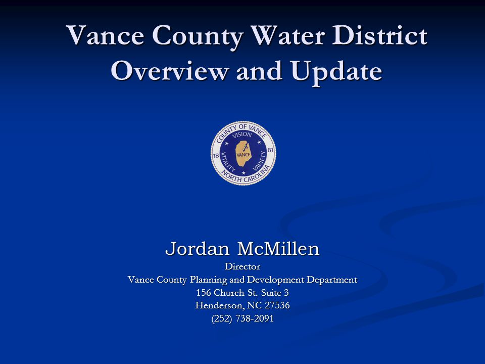 Vance County Water District Overview and Update Jordan McMillen Director Vance County Planning and Development Department 156 Church St.
