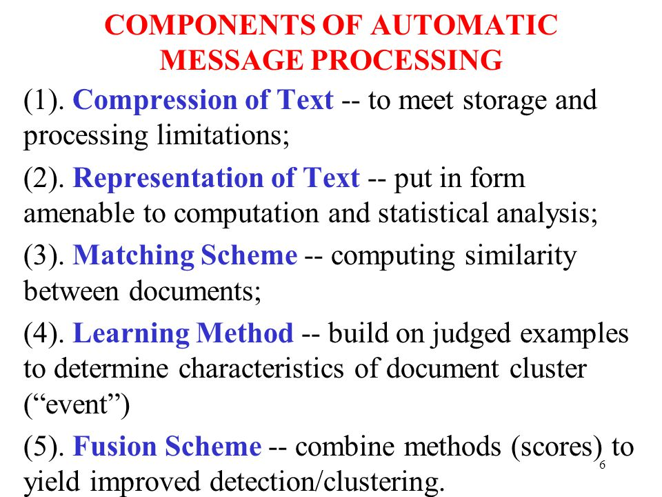 7 Existing methods use some or all 5 automatic processing components, but don't exploit the full power of the components and/or an understanding of how to apply them to text data.