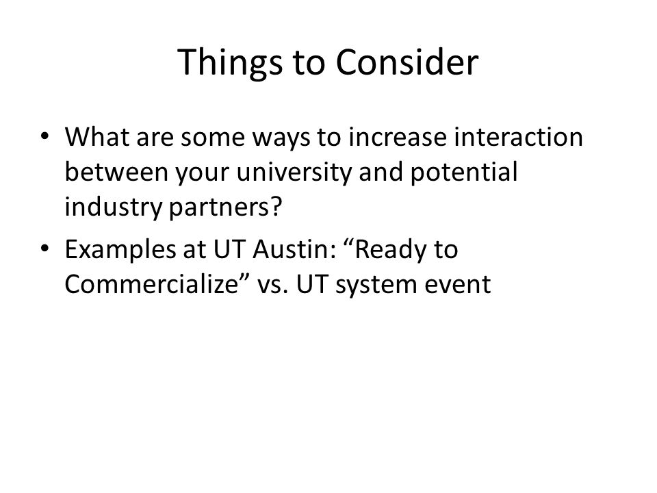 Things to Consider What are some ways to increase interaction between your university and potential industry partners.
