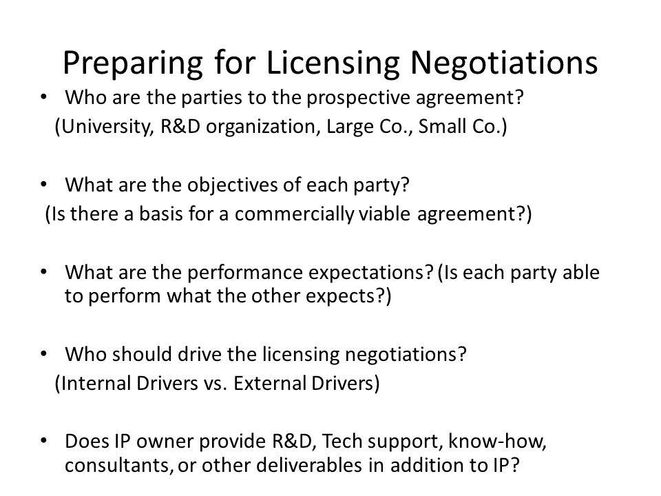 Preparing for Licensing Negotiations Who are the parties to the prospective agreement.
