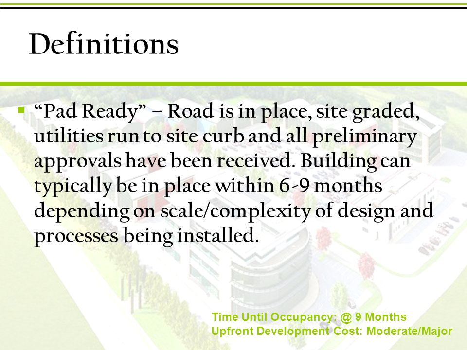 Definitions  Pad Ready – Road is in place, site graded, utilities run to site curb and all preliminary approvals have been received.