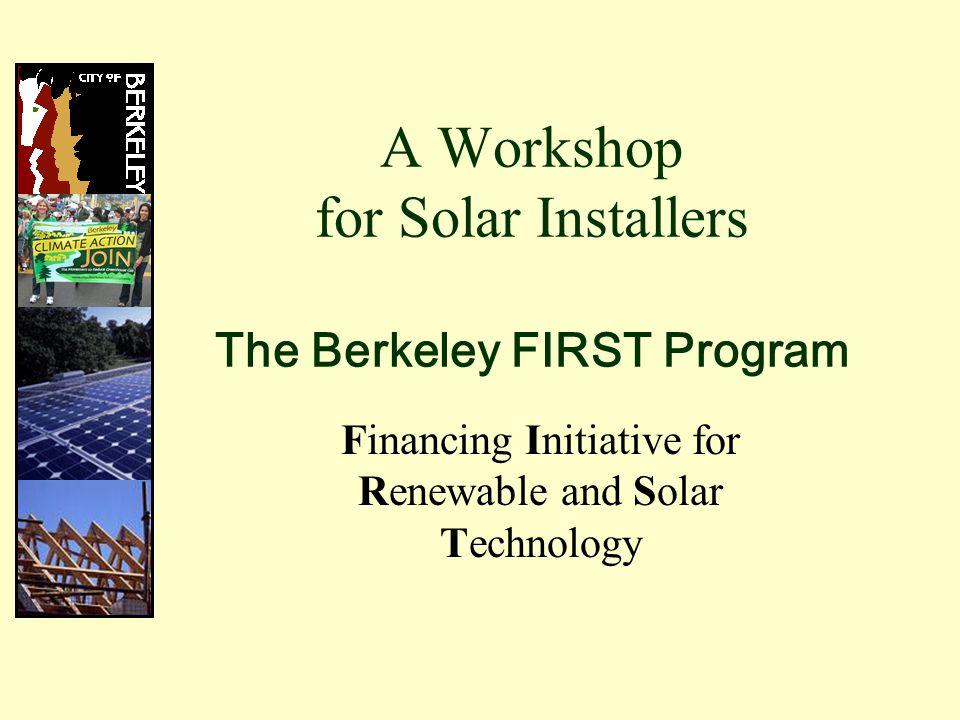 Workshop Presenters Office of Energy and Sustainable Development, City of Berkeley Building Division, City of Berkeley Renewable Funding, LLC California Solar Initiative