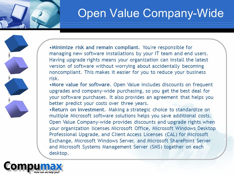 Open Value Company-Wide Minimize risk and remain compliant. You're responsible for managing new software installations by your IT team and end users.