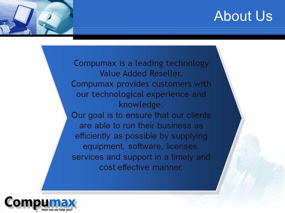 About Us Compumax is a leading technology Value Added Reseller. Compumax provides customers with our technological experience and knowledge. Our goal