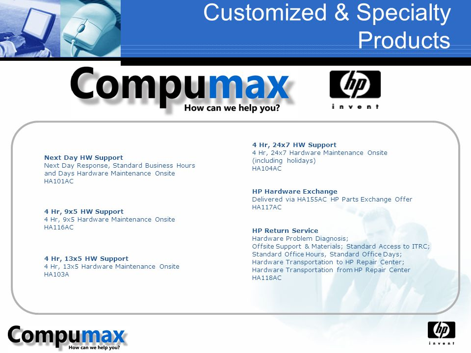 Customized & Specialty Products Next Day HW Support Next Day Response, Standard Business Hours and Days Hardware Maintenance Onsite HA101AC 4 Hr, 9x5