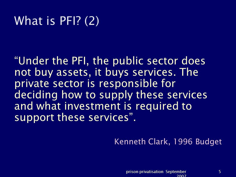 prison privatisation September 2007 5 What is PFI.