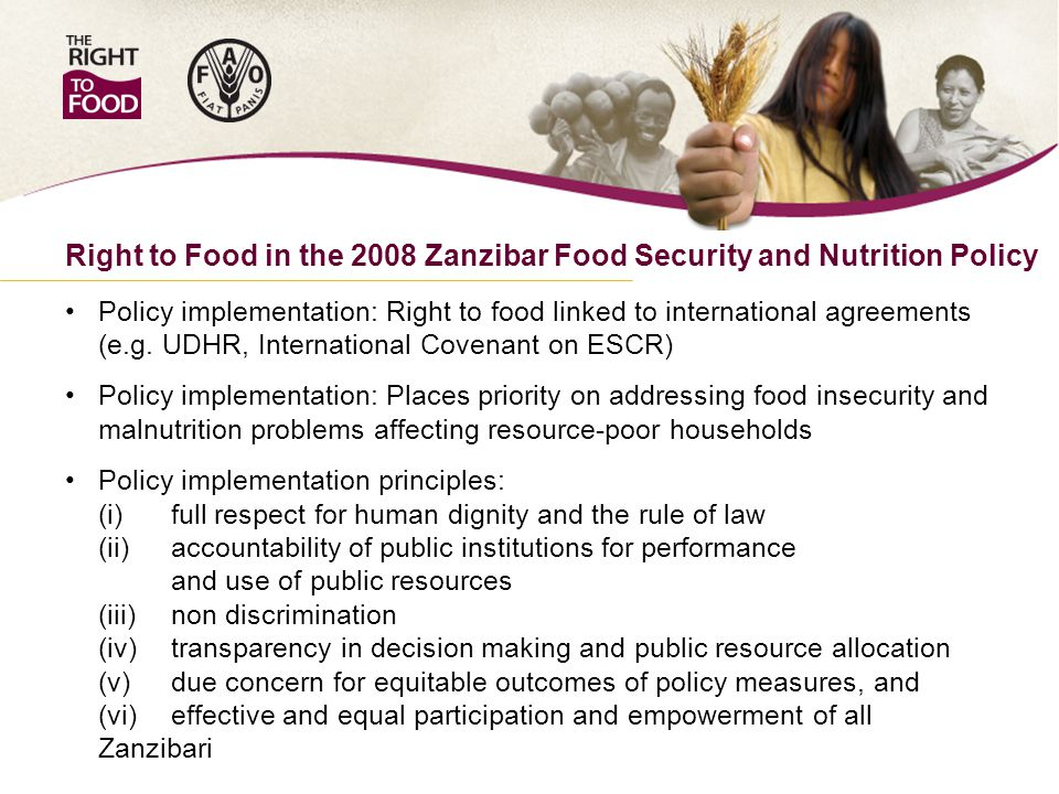 Policy implementation: Right to food linked to international agreements (e.g. UDHR, International Covenant on ESCR) Policy implementation: Places prio