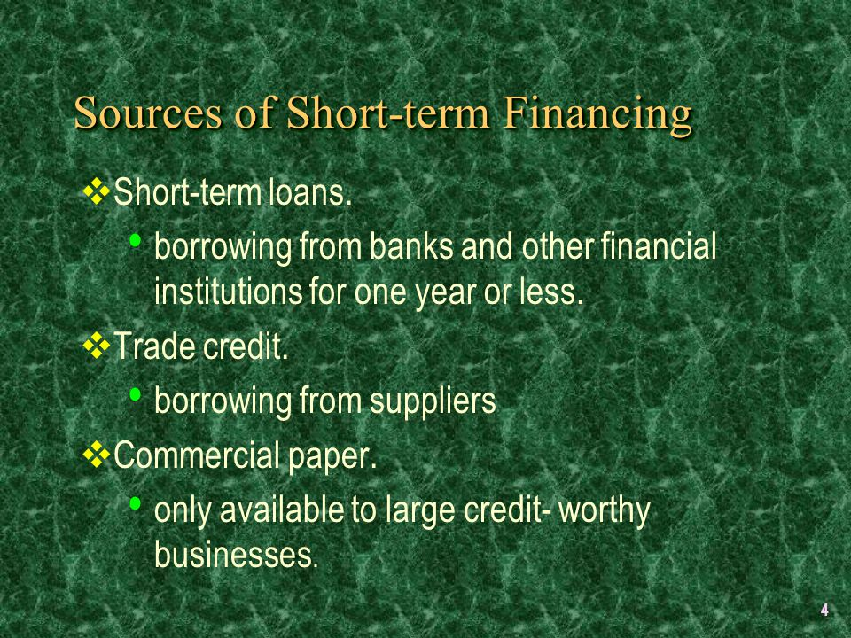4 Sources of Short-term Financing  Short-term loans.