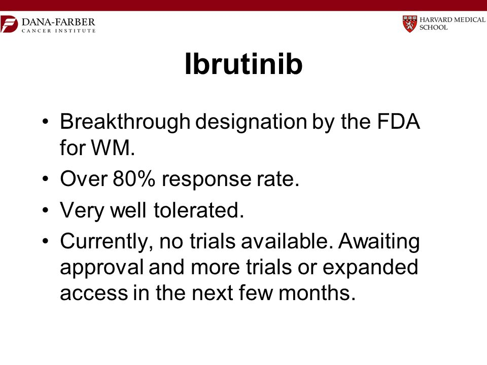 Ibrutinib Breakthrough designation by the FDA for WM.
