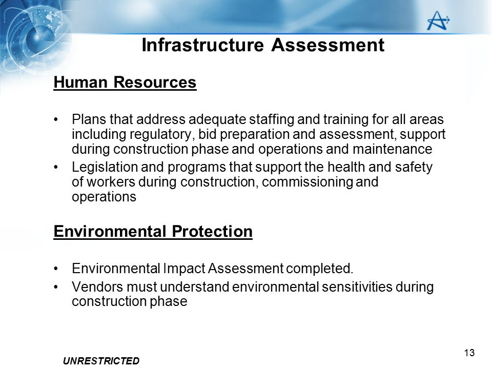 UNRESTRICTED 13 Infrastructure Assessment Human Resources Plans that address adequate staffing and training for all areas including regulatory, bid pr