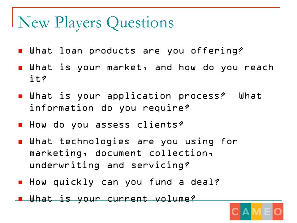 New Players Questions What loan products are you offering.
