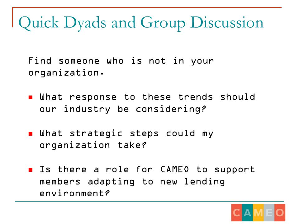 Quick Dyads and Group Discussion Find someone who is not in your organization. What response to these trends should our industry be considering? What