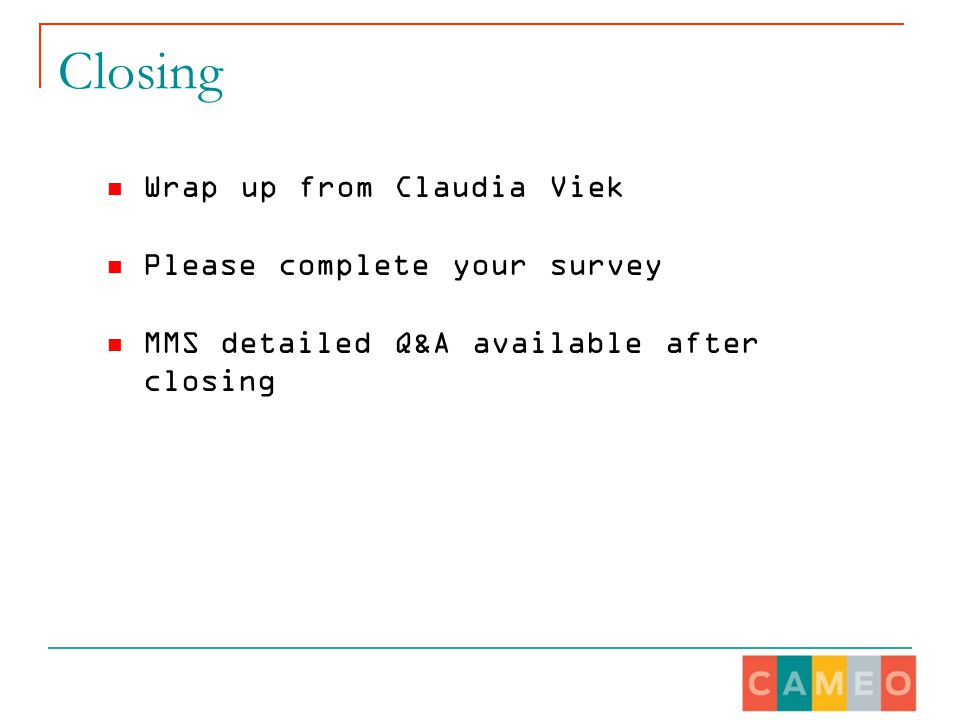 Closing Wrap up from Claudia Viek Please complete your survey MMS detailed Q&A available after closing