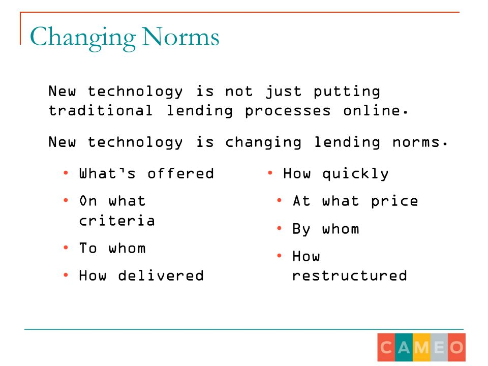 Changing Norms New technology is not just putting traditional lending processes online.
