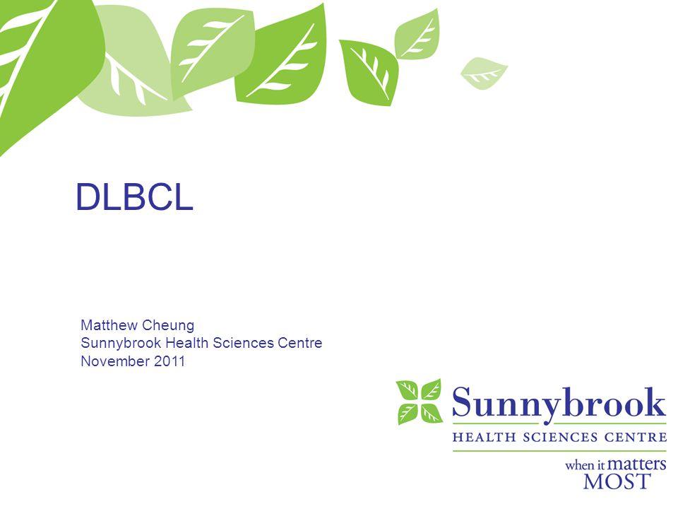 DLBCL Matthew Cheung Sunnybrook Health Sciences Centre November 2011