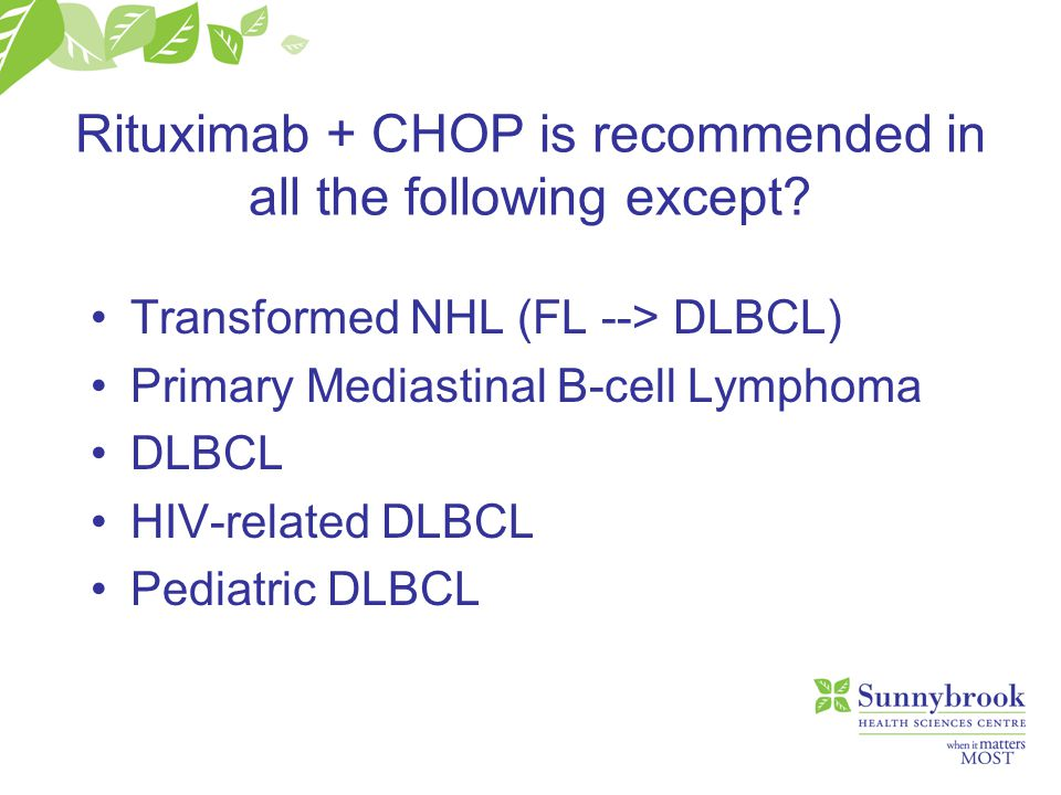 Rituximab + CHOP is recommended in all the following except? Transformed NHL (FL --> DLBCL) Primary Mediastinal B-cell Lymphoma DLBCL HIV-related DLBC