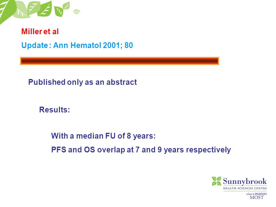 Miller et al Update: Ann Hematol 2001; 80 Results: With a median FU of 8 years: PFS and OS overlap at 7 and 9 years respectively Published only as an