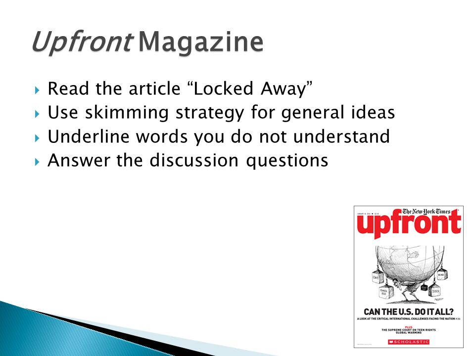 Upfront Magazine  Read the article Locked Away  Use skimming strategy for general ideas  Underline words you do not understand  Answer the discussion questions