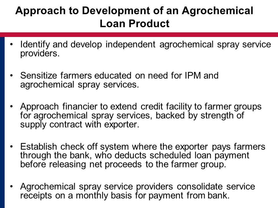 Approach to Development of an Agrochemical Loan Product Identify and develop independent agrochemical spray service providers.