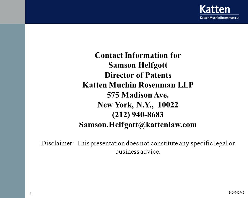 84609059v2 24 Contact Information for Samson Helfgott Director of Patents Katten Muchin Rosenman LLP 575 Madison Ave.