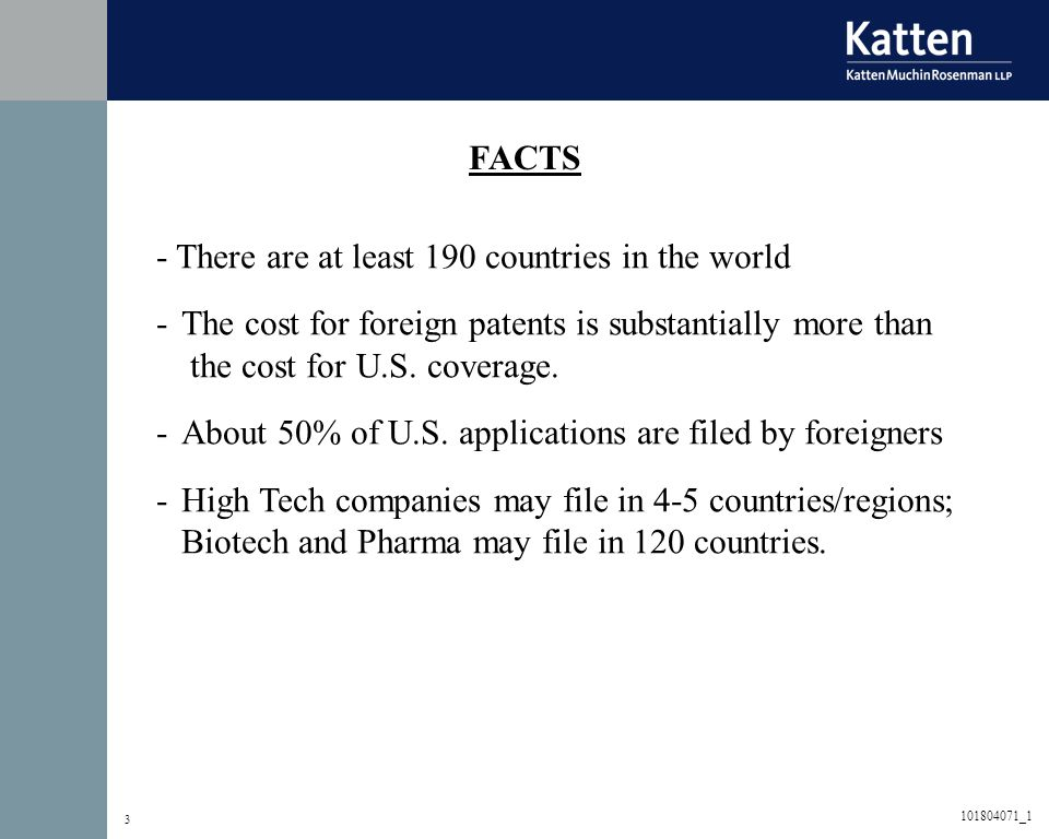 3 - There are at least 190 countries in the world -The cost for foreign patents is substantially more than the cost for U.S.