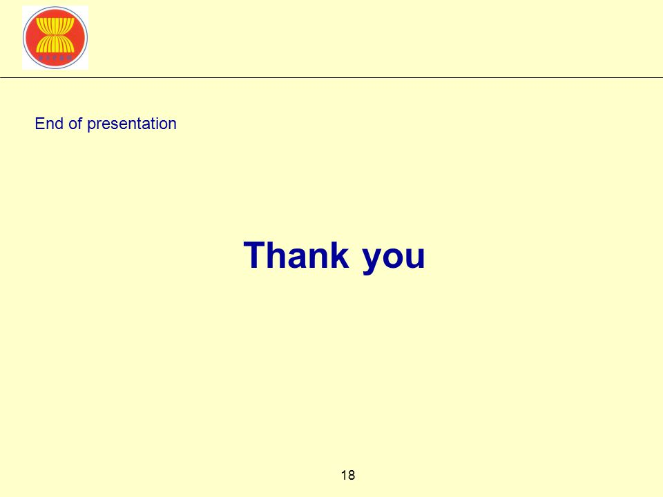 18 End of presentation Thank you