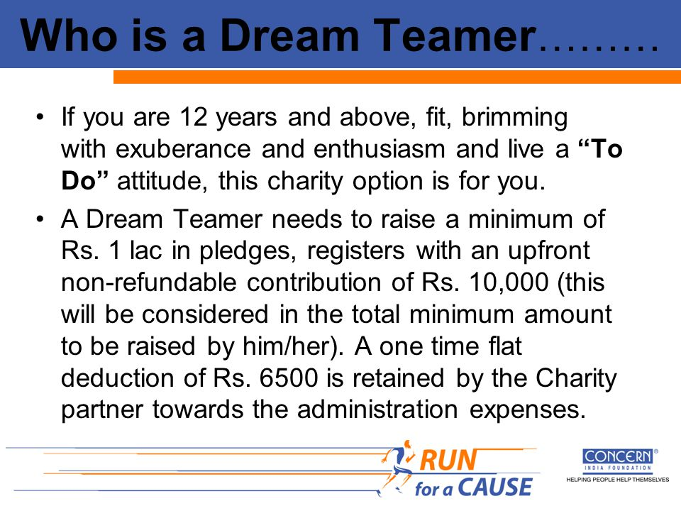 Who is a Dream Teamer ……… If you are 12 years and above, fit, brimming with exuberance and enthusiasm and live a To Do attitude, this charity option is for you.