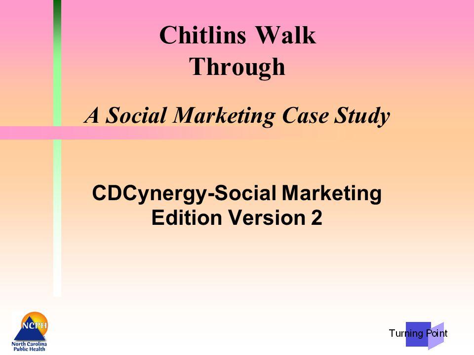 Chitlins Walk Through A Social Marketing Case Study CDCynergy-Social Marketing Edition Version 2