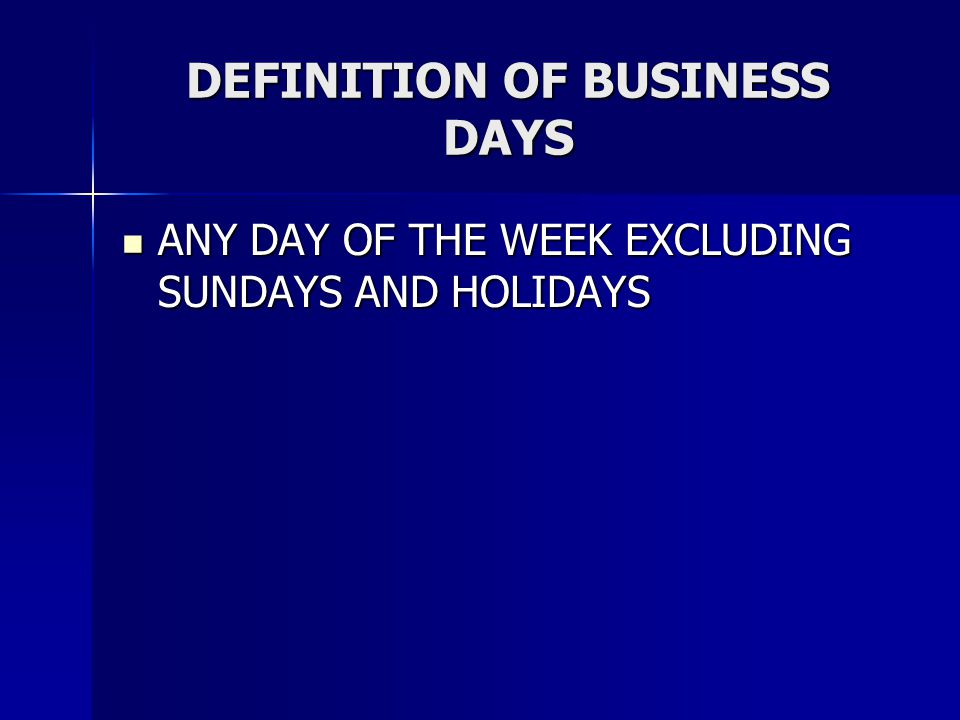 DEFINITION OF BUSINESS DAYS ANY DAY OF THE WEEK EXCLUDING SUNDAYS AND HOLIDAYS ANY DAY OF THE WEEK EXCLUDING SUNDAYS AND HOLIDAYS