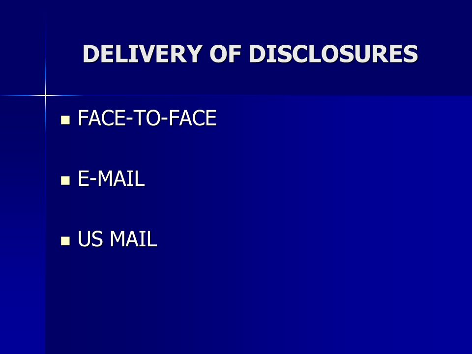 DELIVERY OF DISCLOSURES FACE-TO-FACE FACE-TO-FACE   US MAIL US MAIL