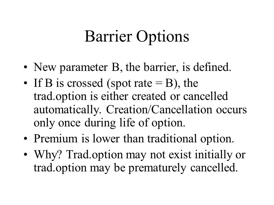Barrier Options New parameter B, the barrier, is defined.