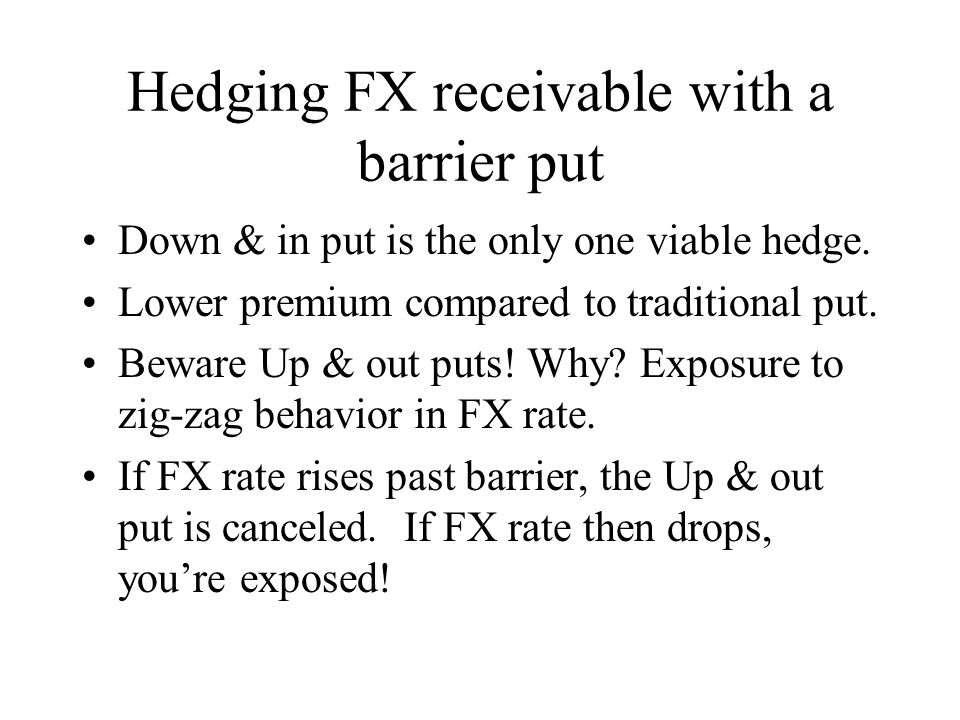 Hedging FX receivable with a barrier put Down & in put is the only one viable hedge.