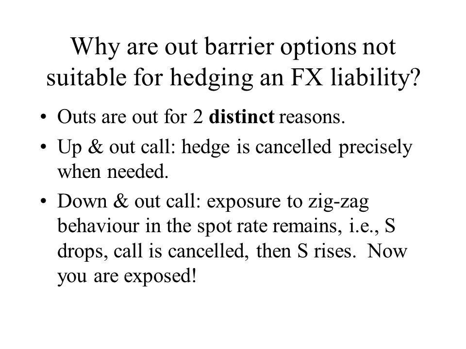 Why are out barrier options not suitable for hedging an FX liability.