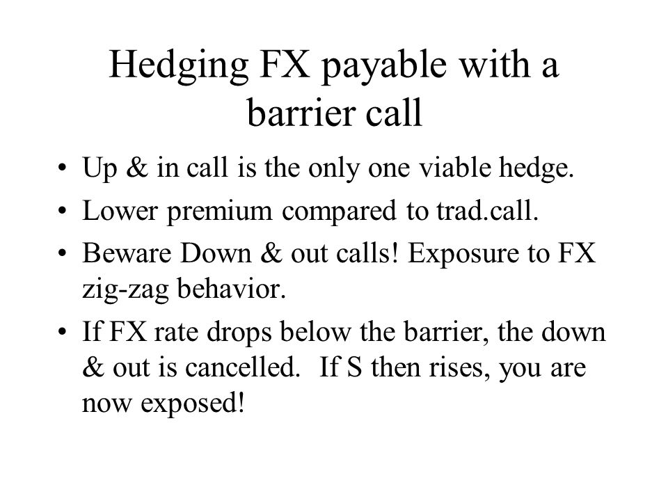 Hedging FX payable with a barrier call Up & in call is the only one viable hedge.