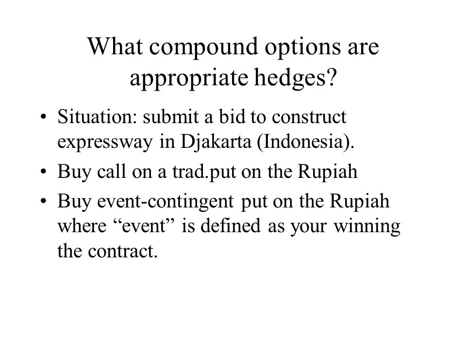 What compound options are appropriate hedges.