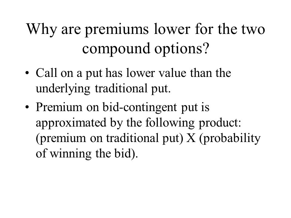 Why are premiums lower for the two compound options.