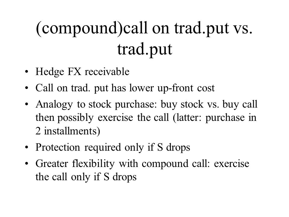(compound)call on trad.put vs. trad.put Hedge FX receivable Call on trad.