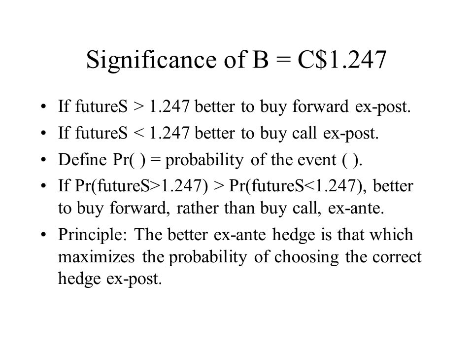 Significance of B = C$1.247 If futureS > 1.247 better to buy forward ex-post.