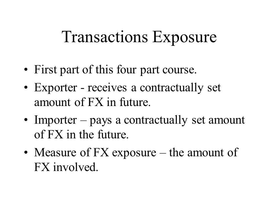 Transactions Exposure First part of this four part course.