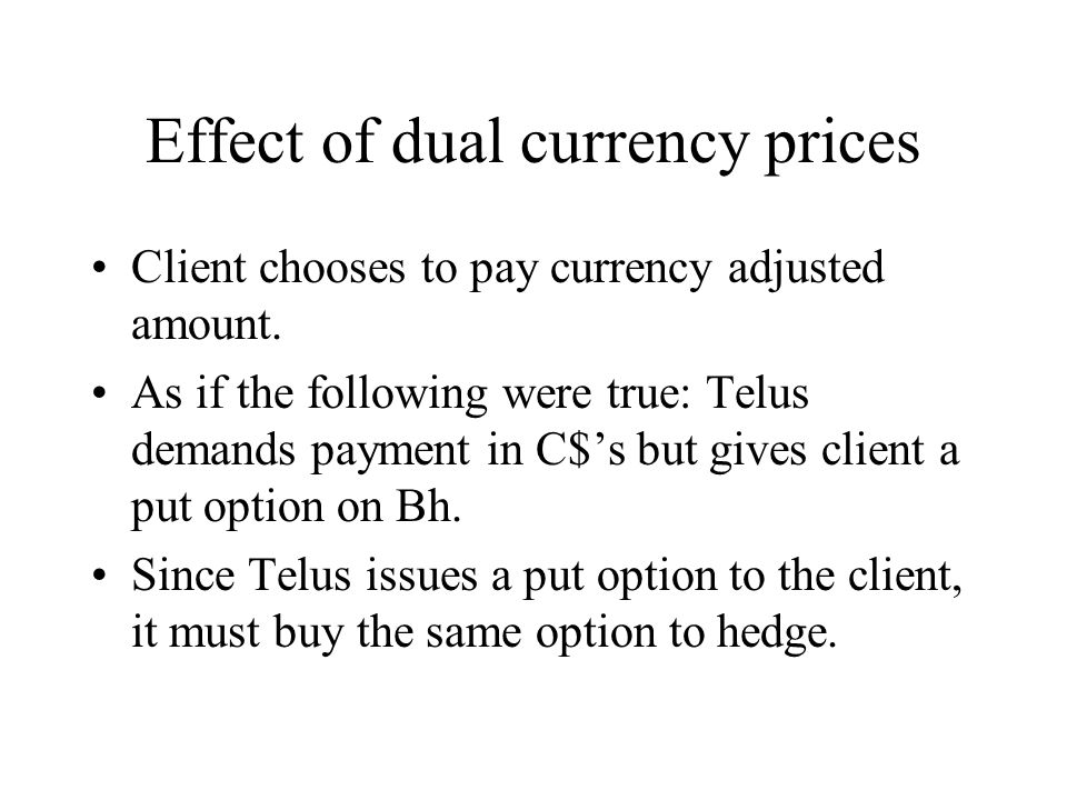 Effect of dual currency prices Client chooses to pay currency adjusted amount.