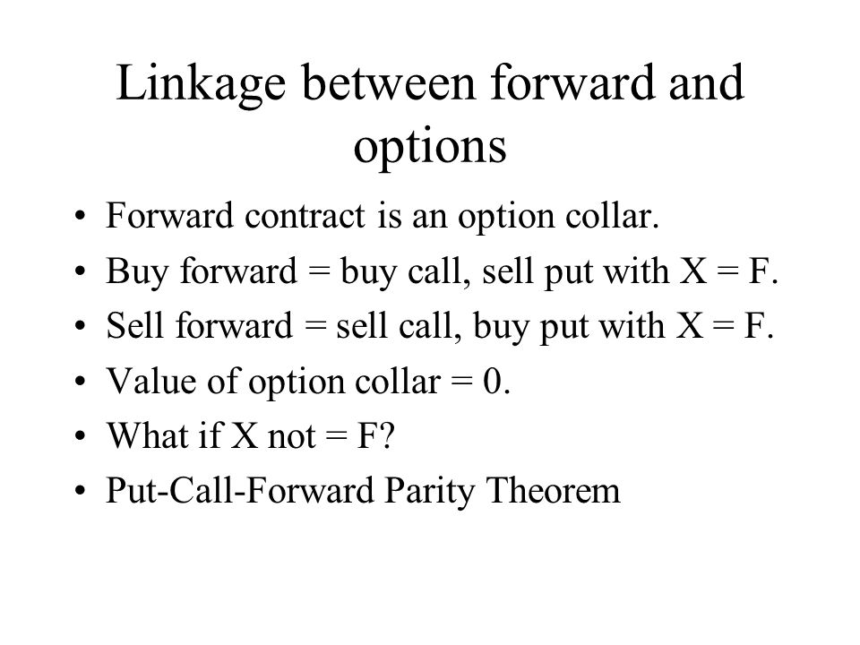 Linkage between forward and options Forward contract is an option collar.