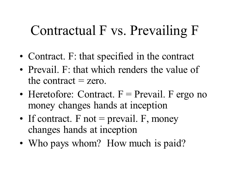 Contractual F vs. Prevailing F Contract. F: that specified in the contract Prevail.