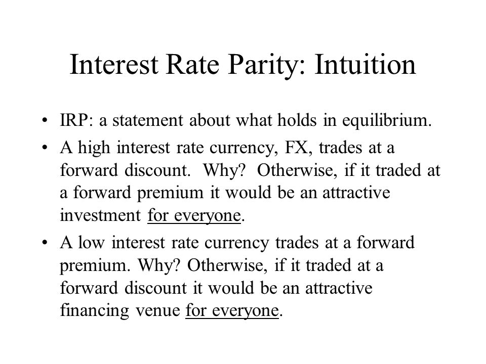 Interest Rate Parity: Intuition IRP: a statement about what holds in equilibrium.