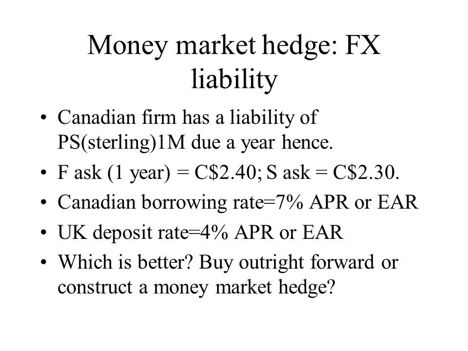 Money market hedge: FX liability Canadian firm has a liability of PS(sterling)1M due a year hence.