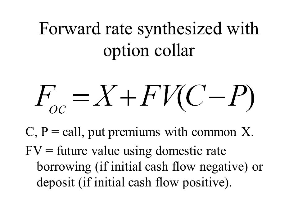 Forward rate synthesized with option collar C, P = call, put premiums with common X.