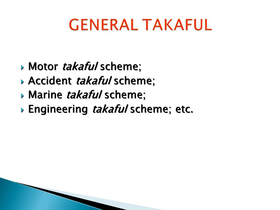  Motor takaful scheme;  Accident takaful scheme;  Marine takaful scheme;  Engineering takaful scheme; etc.