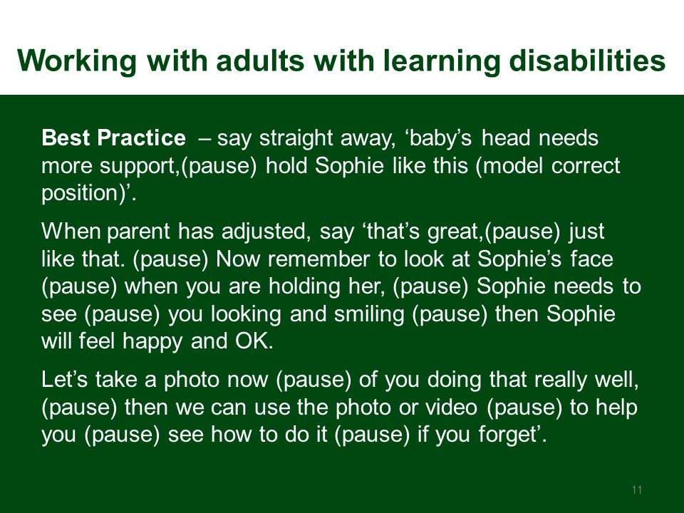 Best Practice – say straight away, 'baby's head needs more support,(pause) hold Sophie like this (model correct position)'. When parent has adjusted,