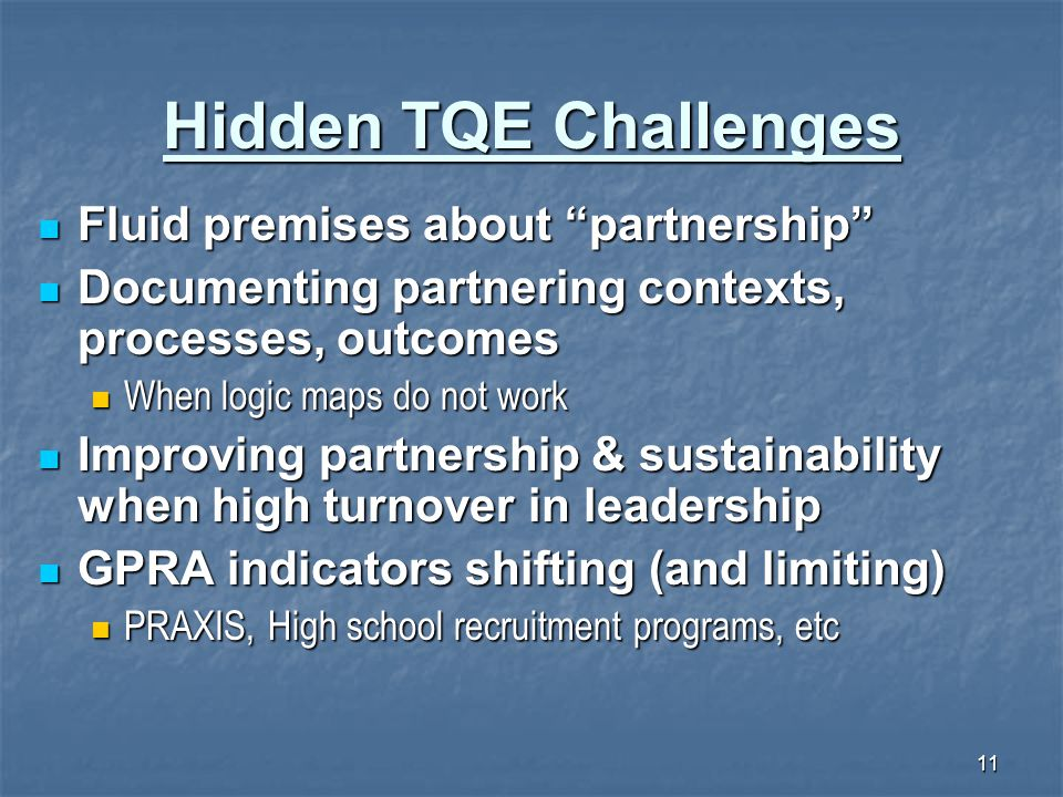 "11 Hidden TQE Challenges Fluid premises about ""partnership"" Fluid premises about ""partnership"" Documenting partnering contexts, processes, outcomes Do"